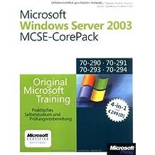 Microsoft Windows Server 2003 - MCSE-CorePack für Examen 70-290, 70-291, 70-293 und 70-294: Praktisches Selbststudium und Prüfungsvorbereitung