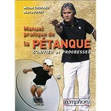 Manuel pratique de la pétanque : S'initier et progresser