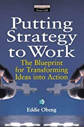 Putting Strategy to Work: The Blueprint for Transforming Ideas into Action (Financial Times Management Series): The Blueprint for Turning Ideas into Action (Financial Times Series)