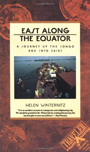 East Along the Equator: A Journey Up the Congo and Into Zaire (Traveler / Atlantic Monthly Press) por Helen Winternitz