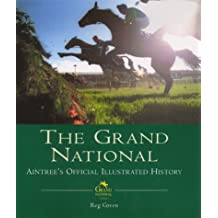 The Grand National: The Official Illustrated History: Aintree's Official Illustrated History