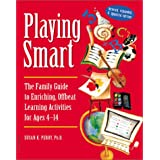 Playing Smart: The Family Guide to Enriching, Offbeat Learning Activities for Ages 4 to 14