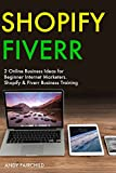 SHOPIFY FIVERR : 2 Online Business Ideas for Beginner Internet Marketers. Shopify & Fiverr Business Training