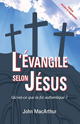 L'Évangile selon Jésus (The Gospel According to Jesus): Qu'est-ce que la foi authentique ? par John MacArthur