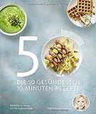 Die 50 gesündesten 10-Minuten-Rezepte (Gesund-Kochbücher BJVV)