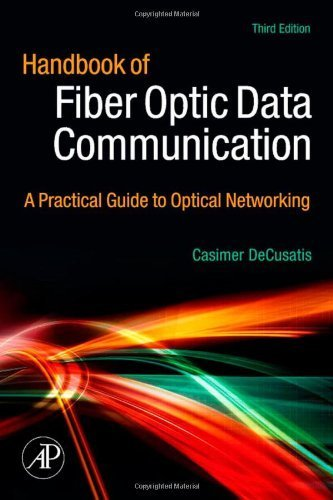 Handbook of Fiber Optic Data Communication, Third Edition: A Practical Guide to Optical Networking (2008-03-07)