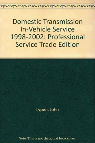 Domestic Transmission In-Vehicle Service 1998-2002: Professional Service Trade Edition por John Lypen