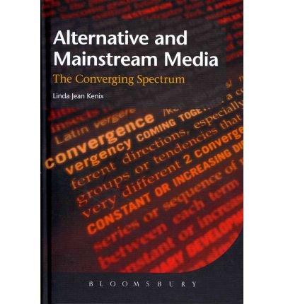 [(Alternative and Mainstream Media: The Converging Spectrum)] [ By (author) Linda Jean Kenix ] [January, 2012]
