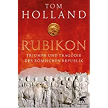 Rubikon: Triumph und Tragödie der Römischen Republik (German Edition)