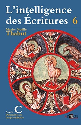 Intelligence des écritures - Volume 6 - Année C: Dimanches du temps ordinaire