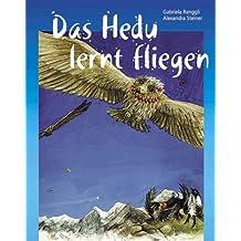 Das Hedu lernt fliegen: Eine Geschichte für Flugbegeisterte und Flugangst-Hasen