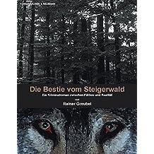 Die Bestie vom Steigerwald: Ein Kriminalroman zwischen Fiktion und Realität