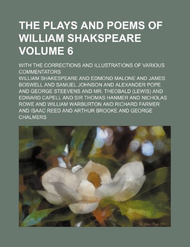 The plays and poems of William Shakspeare Volume 6; with the corrections and illustrations of various commentators