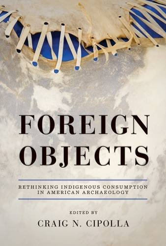 Foreign Objects: Rethinking Indigenous Consumption in American Archaeology