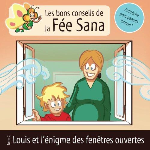 Louis et l'énigme des fenêtres ouvertes: Les bons conseils de la Fée Sana - Tome 2