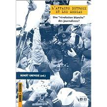 """L'affaire Dutroux et les médias. Une """"révolution blanche"""" des journalistes"""