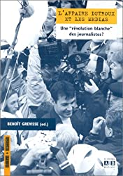 L'affaire Dutroux et les médias. Une