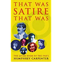 That Was Satire, That Was: Sixties Satirists (HB): The Satire Boom of the 1960s