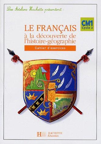 Le français à la découverte de l'histoire-géographie CM1 : Cahier d'exercices