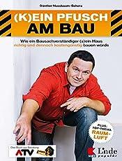 (K)ein Pfusch am Bau: Wie ein Bausachverständiger (s)ein Haus richtig und dennoch kostengünstig bauen würde. Das Buch zur Sendung (Ausgabe Österreich)