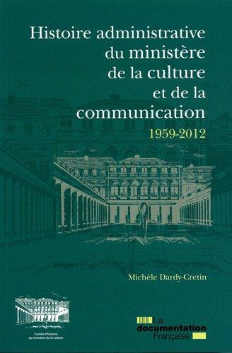 Histoire administrative du ministre de la culture et de la communication 1959-2012 - Les services de l'administration centrale