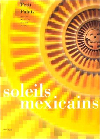 Soleils mexicains : [exposition], Paris, Petit Palais, 29 avril-13 août 2000