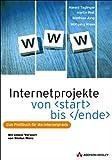 Internetprojekte von start bis ende. Das Profibuch für die Internet-Praxis.