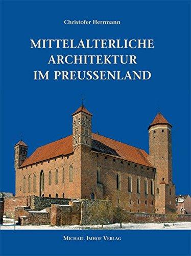 Mittelalterliche Architektur im Preussenland: Untersuchungen zur Frage der Kunstlandschaft und -Geographie (Studien zur internationalen Architektur- und Kunstgeschichte)
