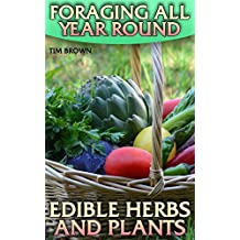 Foraging All Year Round: Edible Herbs and Plants: (Edible Wild Plants, Herbs Foraging) (English Edition)