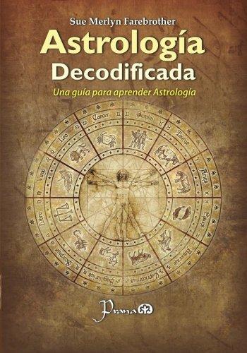 Astrologia decodificada: Una guia paso a paso para aprender Astrologia por Sue Merlyn Farebrother