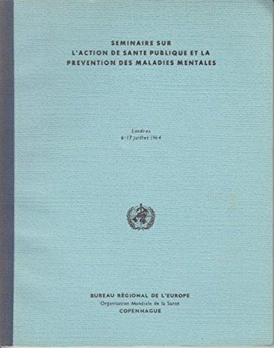 SEMINAIRE SUR L'ACTION DE SANTE PUBLIQUE ET LA PREVENTION DES MALADIES MENTALES (Londres 6-17 juillet 1964)