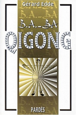 Qigong : B.A-BA par Gérard Edde