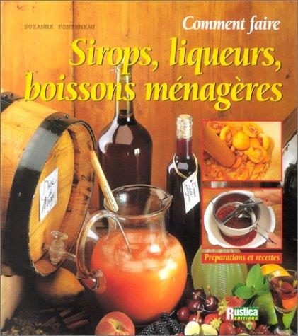 Comment faire : sirops, liqueurs et boissons ménagères