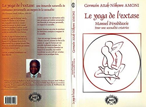 Le yoga de l'extase: Pour une sexualité créatrice par Germain Attah Nikowe Amoni