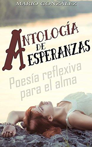 Antología de esperanzas : Poesía reflexiva para el alma por Mario González