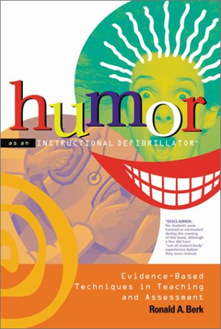 Berk, R:  Humor as an Instructional Defibrillator: Evidence-based Techniques in Teaching and Assessment