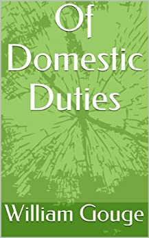 Of Domestic Duties (English Edition) di [Gouge, William]