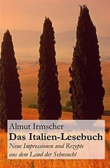 Das Italien-Lesebuch: Neue Impressionen aus dem Land der Sehnsucht von [Irmscher, Almut]