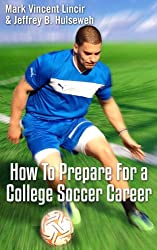 How to Prepare for a College Soccer Career (English Edition)