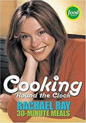 Cooking 'Round the Clock: Rachael Ray 30-Minute Meals