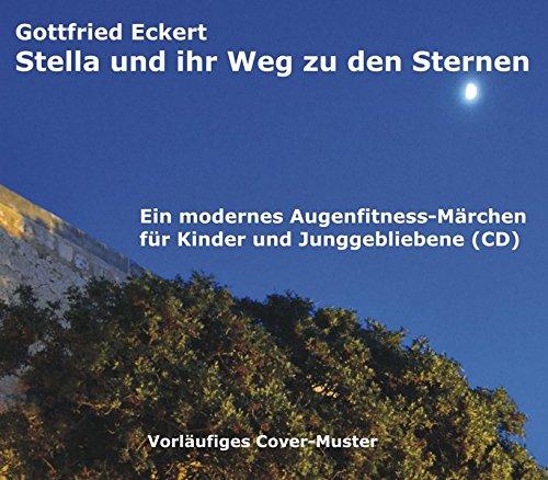 Stella und ihr Weg zu den Sternen: Ein modernes Augenfitness-Märchen für Kinder und Junggebliebene (CD)