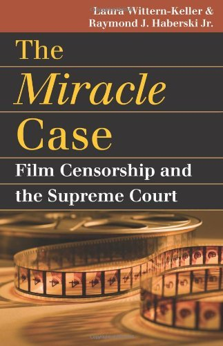 The Miracle Case: Film Censorship and the Supreme Court (Landmark Law Cases and American Society) (Landmark Law Cases & American Society) by Laura Wittern-Keller (2008-10-21)
