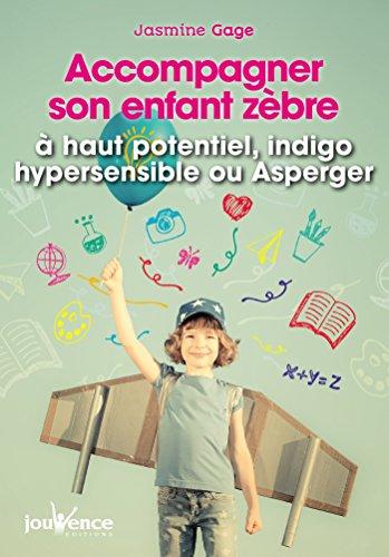 Accompagner son enfant zèbre : à haut potentiel, indigo, hypersensible ou Asperger par Jasmine Gage