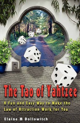the-tao-of-yahtzee-a-fun-and-easy-way-to-make-law-of-attraction-work-for-you-by-author-elaine-m-doll