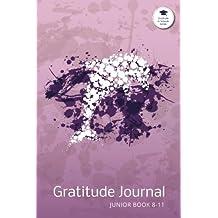Gratitude Journal Junior Book 8-11: An Inspirational Notebook to Practise Daily Gratitude For Children Aged 8-11 in Schools: Volume 4 (Gratitude in Schools Series)