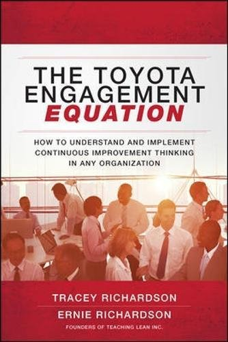 The Toyota Engagement Equation: How to Understand and Implement Continuous Improvement Thinking in Any Organization por Tracey Richardson