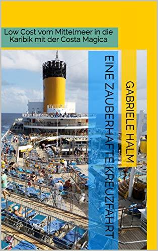 Eine zauberhafte Kreuzfahrt: Low Cost vom Mittelmeer in die Karibik mit der Costa Magica