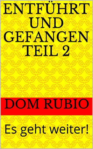 Entführt und gefangen Teil 2: Es geht weiter! (German Edition) par Dom Rubio