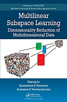 Multilinear Subspace Learning: Dimensionality Reduction of Multidimensional Data (Chapman & Hall/Crc Machine Learning & Pattern Recognition) von [Lu, Haiping, Plataniotis, Konstantinos N., Venetsanopoulos, Anastasios]
