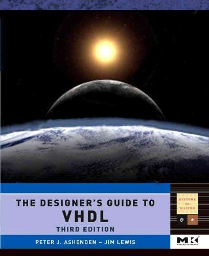 The Designer's Guide to VHDL, Third Edition (Systems on Silicon) 3rd (third) Edition by Ashenden, Peter J. published by Morgan Kaufmann (2008)